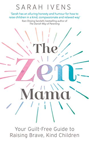 The Zen Mama: Your guilt-free guide to raising brave, kind ...