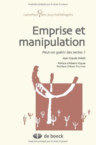 Emprise et manipulation : Peut-on guérir des sectes ? par Jean-Claude Maes