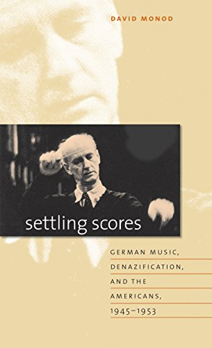 Settling Scores: German Music, Denazification, and the Americans, 1945-1953 (English Edition)