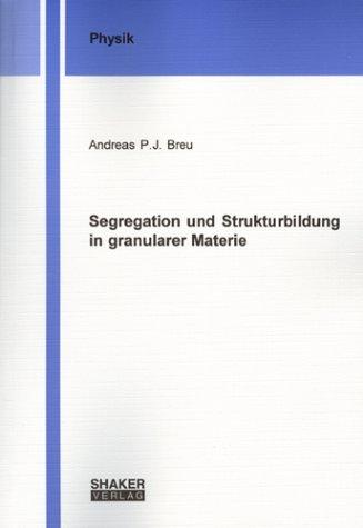 Segregation und Strukturbildung in granularer Materie (Berichte aus der Physik)