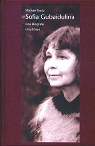 Sofia Gubaidulina. Eine Biographie (Die Zweite Sofia)