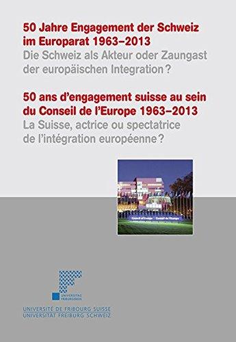 50 Jahre Engagement der Schweiz im Europarat 1963–2013: Die Schweiz als Akteur oder Zaungast der europäischen Integration?