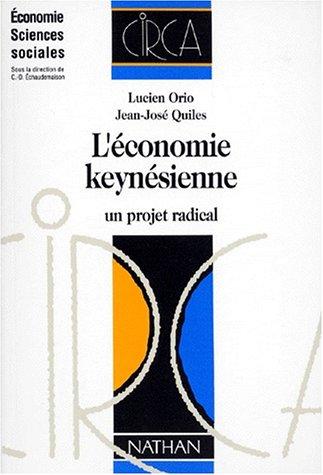 L'ECONOMIE KEYNESIENNE. Un projet radical