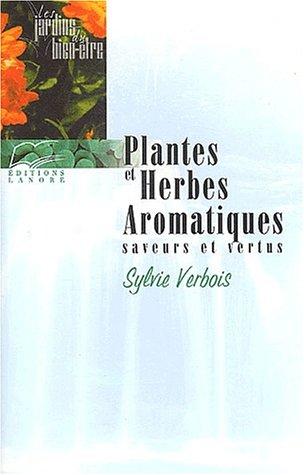 Plantes et herbes aromatiques. Saveurs et vertus