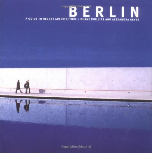 Berlin: A Guide to Recent Architecture by Duane Philips (2003-07-31)