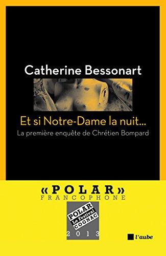 Et si Notre-Dame la nuit...: La première enquête de Chrétien Bompard (L'Aube noire) di Catherine BESSONART