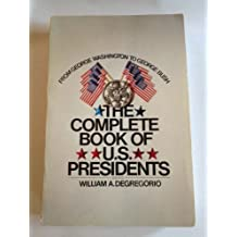 The Complete Book of U.S. Presidents: From George Washington to George W. Bush (Complete Book of Us Presidents)