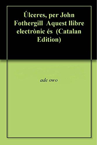 ulceres-per-john-fothergill-aquest-llibre-electronic-es-catalan-edition