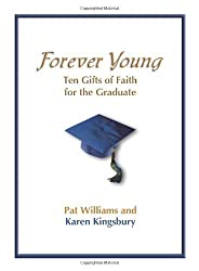 Forever Young: Ten Gifts of Faith for the Graduate by Pat Williams (2005-05-01)