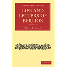 Life and Letters of Berlioz: Volume 1 (Cambridge Library Collection - Music)