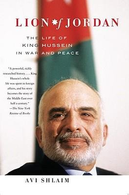 [(Lion of Jordan: The Life of King Hussein in War and Peace)] [Author: Professor of International Relations at University of Oxford and Fellow Avi Shlaim] published on (October, 2009)