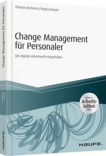 Change Management für Personaler - inkl. Arbeitshilfen online: Die digitale Arbeitswelt mitgestalten (Haufe Fachbuch)