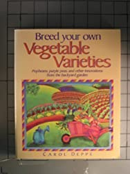 Breed Your Own Vegetable Varieties: Popbeans, Purple Peas, and Other Innovations from the Backyard Garden by Carol Deppe (1993-02-01)