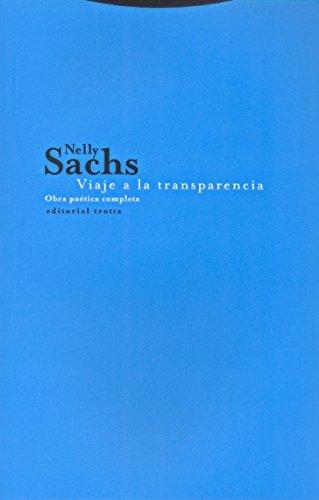 Viaje a la transparencia: Obra poética completa (La dicha de enmudecer) por Nelly Sachs
