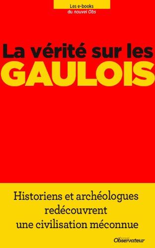 La vérité sur les Gaulois (Nouvel Observateur, hors séries thématiques t. 78)