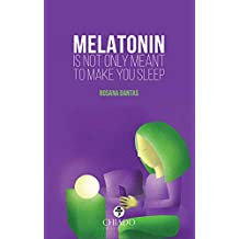 Melatonin is not only meant to make you sleep (English Edition)
