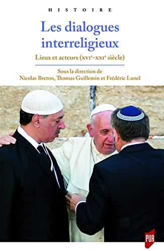 Dialogues interreligieux: Lieux et acteurs (XVIe-XXIe siècle)