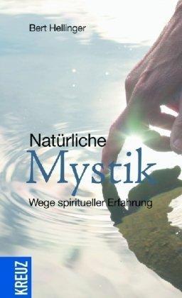 Natürliche Mystik: Wege spiritueller Erfahrung