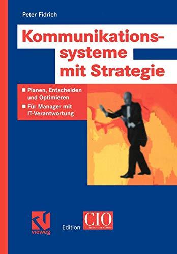 Kommunikationssysteme mit Strategie: Planen, Entscheiden und Optimieren - Für Manager mit IT-Verantwortung (Edition CIO) Kommunikationssysteme