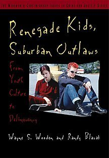 Renegade Kids, Suburban Outlaws (Wadsworth Contemporary Issues in Crime and Justice Series)