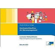 Kaufmann/-frau für Büromanagement: Lerntrainer Wahlqualifikation - Auftragssteuerung und -koordination -
