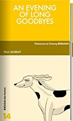 An Evening of long Goodbyes: Written by Paul Murray, 2011 Edition, Publisher: Suddeutsche Zeitung [Hardcover]