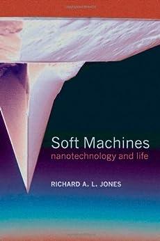 Soft Machines: Nanotechnology and Life by [Jones, Richard A. L.]