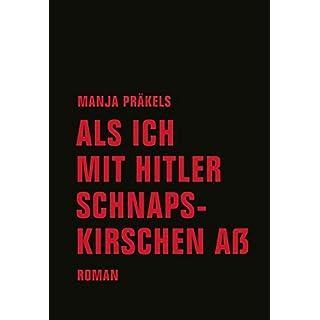 Als ich mit Hitler Schnapskirschen aß: Roman