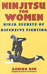 Ninjitsu For Women: Ninja Secrets of Defensive Fighting by Ashida Kim (2000-11-01)