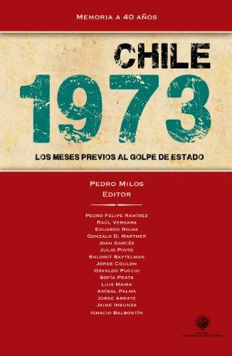 Chile 1973: Los meses previos al golpe de Estado por Pedro Milos