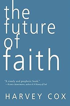 The Future of Faith von [Cox, Harvey]