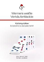 Werners weiße Verkäuferkladde: Kaltakquisition für Verkäufer