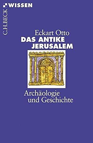 Das antike Jerusalem: Archäologie und Geschichte