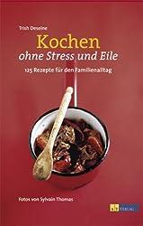 Kochen ohne Stress und Eile: 125 Rezepte für den Familienalltag