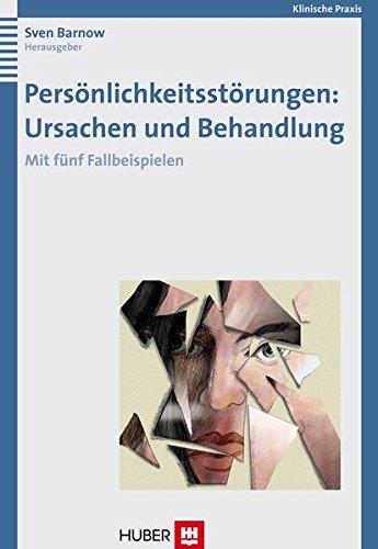 Persönlichkeitsstörungen: Ursachen und Behandlung: Mit fünf Fallbeispielen
