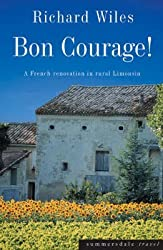 [(Bon Courage! : A French Renovation in Rural Limousin)] [By (author) Richard Wiles] published on (September, 2006)