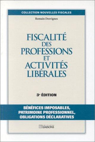 Fiscalité des professions et activités libérales. Bénéfices imposables, patrimoine professionnel, obligations déclaratives