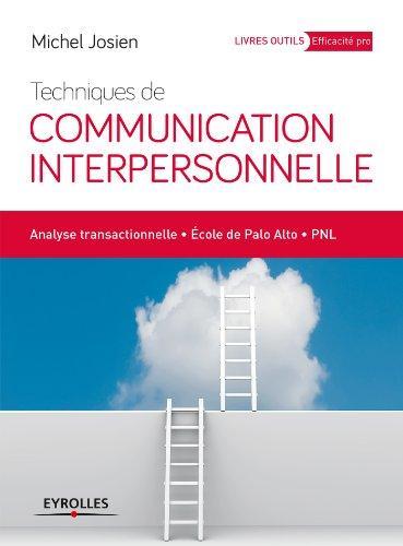 Techniques de communication interpersonnelle: Analyse transactionnelle - Ecole de Palo Alto - PNL (Eyrolles Pratique) par Michel Josien