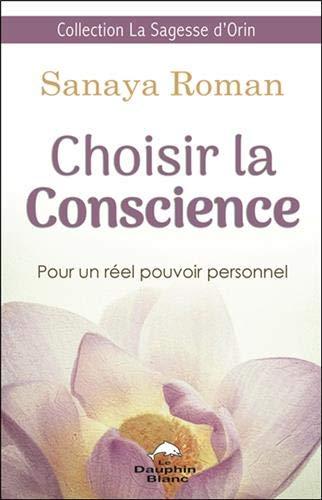 Choisir la Conscience - Pour un réel pouvoir personnel par Sanaya Roman