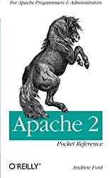 Apache 2 Pocket Reference: For Apache Programmers & Administrators (Pocket Reference (O'Reilly)) by Andrew Ford (2008-10-17)