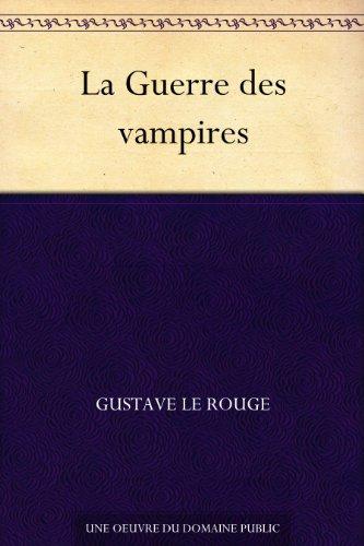 Gustave Le Rouge - La Guerre des vampires