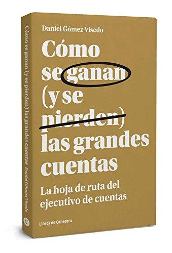 Cómo se ganan (y se pierden) las grandes cuentas: La hoja de ruta del ejecutivo de cuentas (Temáticos) por Daniel Gómez Visedo