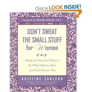 Don't Sweat the Small Stuff for Women: Simple and Practical Ways to Do What Matters Most and Find Time for You by Kristine Carlson (2008-08-02)