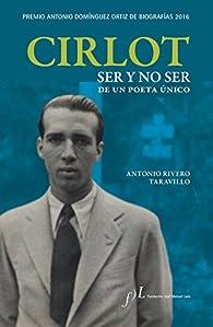 Cirlot. Ser y no ser de un poeta único: Premio Antonio Domínguez Ortiz de Biografías 2016 par Antonio Rivero Taravillo