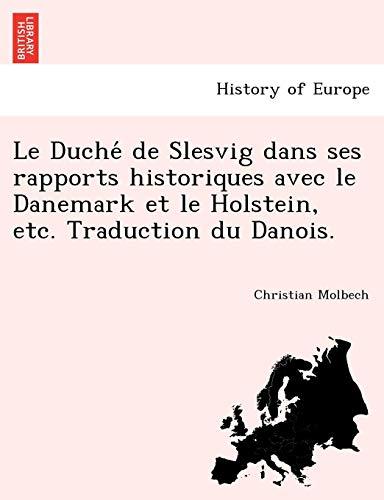 Le Duche de Slesvig dans ses rapports historiques avec le Danemark et le Holstein, etc. Traducti... par  Christian Molbech