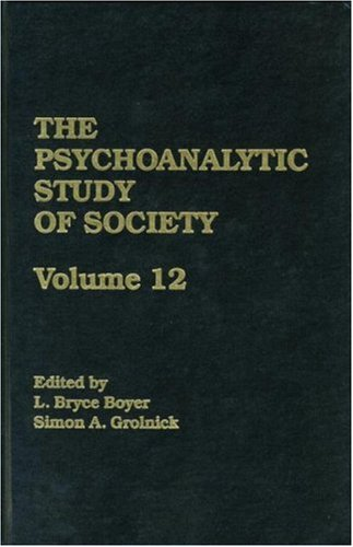 The Psychoanalytic Study of Society, V. 12: Essays in Honor of George Devereux