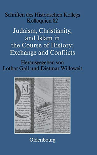 Judaism, Christianity, and Islam in the Course of History: Exchange and Conflicts (Schriften des Historischen Kollegs)