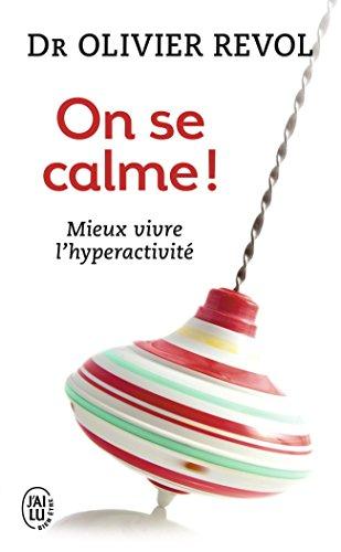 On se calme ! : Mieux vivre l'hyperactivité par Olivier Revol