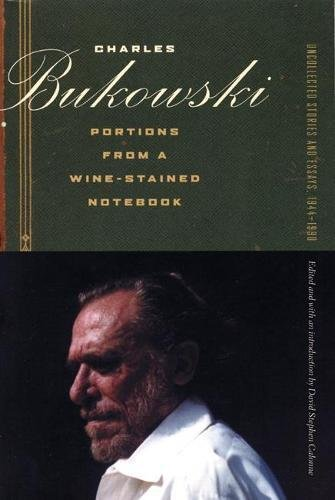 Bukowski-sammlung Charles (Portions from a Wine-Stained Notebook: Uncollected Stories and Essays, 1944-1990 (Uncollected Stories/Essays 1))