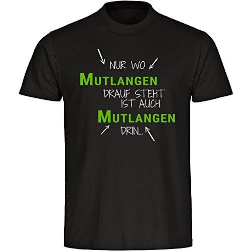 T-Shirt Nur wo Mutlangen drauf steht ist auch Mutlangen drin schwarz Herren Gr. S bis 5XL, Größe:S